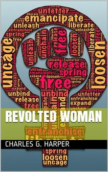 Revolted Woman / Past, present, and to come