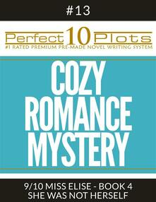 """Perfect 10 Cozy Romance Mystery Plots #13-9 """"MISS ELISE - BOOK 4 SHE WAS NOT HERSELF"""""""