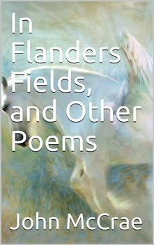 In Flanders Fields, and Other Poems