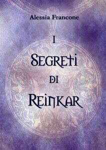 I segreti di Reinkar - Alessia Francone - copertina