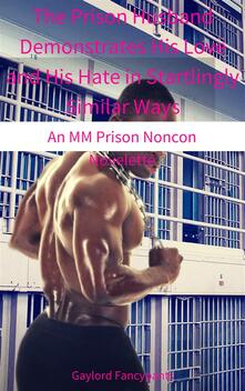 The Prison Husband Demonstrates His Love and His Hate in Startlingly Similar Ways