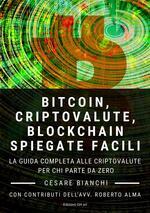 Bitcoin, criptovalute, blockchain spiegate facili. La guida completa alle criptovalute per chi parte da zero