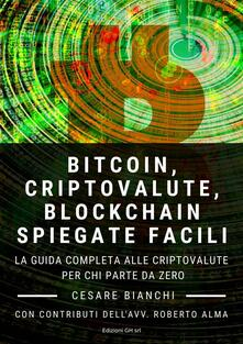 Bitcoin, criptovalute, blockchain spiegate facili. La guida completa alle criptovalute per chi parte da zero - Cesare Bianchi - ebook