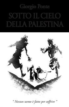 Grandtoureventi.it Sotto il cielo della Palestina. Nessun uomo è fatto per soffrire: Levi-Giairo-Yokabe Image