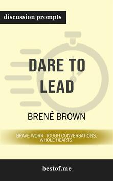 """Summary: """"Dare to Lead: Brave Work. Tough Conversations. Whole Hearts."""" by Brené Brown 