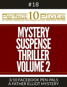 """Perfect 10 Mystery / Suspense / Thriller Volume 2 Plots #18-3 """"FACEBOOK PEN-PALS – A FATHER ELLIOT MYSTERY"""""""
