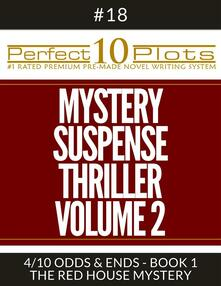 """Perfect 10 Mystery / Suspense / Thriller Volume 2 Plots #18-4 """"ODDS & ENDS - BOOK 1 THE RED HOUSE MYSTERY"""""""