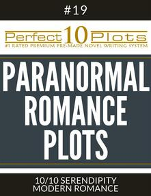 "Perfect 10 Paranormal Romance Plots #19-10 ""SERENDIPITY – MODERN ROMANCE"""