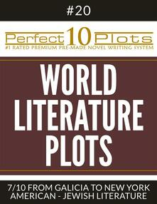 "Perfect 10 World Literature Plots #20-7 ""FROM GALICIA TO NEW YORK – AMERICAN - JEWISH LITERATURE"""
