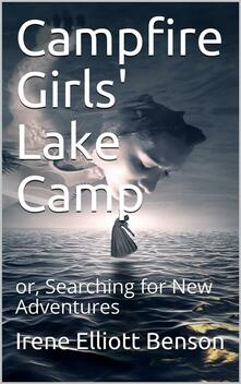 Campfire Girls' Lake Camp / or, Searching for New Adventures