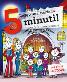 Storie di vampiri. Leggo una storia in 5 minuti! - Febe Sillani - copertina