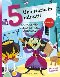 La La polenta della strega Gironda. Una storia in 5 minuti! Ediz. a colori - Campello Giuditta - wuz.it