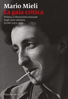 Camfeed.it La gaia critica. Politica e liberazione sessuale negli anni Settanta. Scritti (1972-1983) Image