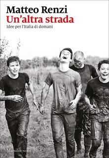 Un'altra strada. Idee per l'Italia di domani - Matteo Renzi - copertina
