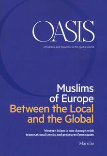 Listadelpopolo.it Oasis. Cristiani e musulmani nel mondo globale. Ediz. inglese (2018). Vol. 28: Muslims of Europe. Between the local and the global. Image