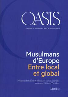 Oasis. Cristiani e musulmani nel mondo globale. Ediz. francese (2018). Vol. 28: Musulmans dEurope. Entre local et global..pdf