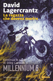 La ragazza che doveva morire. Millennium. Vol. 6 - David Lagercrantz - copertina