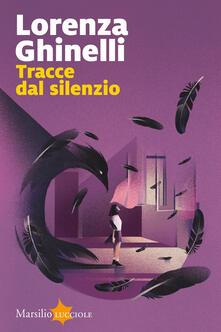 Tracce dal silenzio - Lorenza Ghinelli - copertina