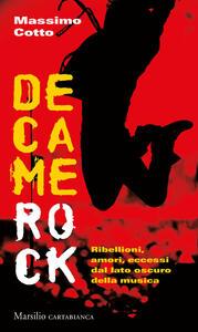 Libro Decamerock. Ribellioni, amori, eccessi dal lato oscuro della musica Massimo Cotto