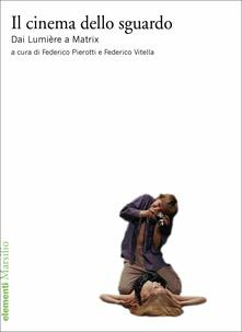 Voluntariadobaleares2014.es Il cinema dello sguardo. Dai Lumière a Matrix Image