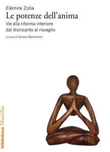 Libro Le potenze dell'anima. Vie alla riforma interiore dal disincanto al risveglio Elémire Zolla