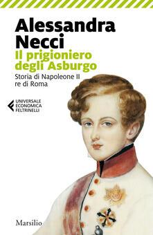 Librisulladiversita.it Il prigioniero degli Asburgo. Storia di Napoleone II re di Roma Image