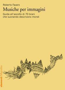 Fondazionesergioperlamusica.it Musiche per immagini. Guida all'ascolto di 70 brani che suonando descrivono mondi Image