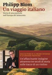 Copertina  Un viaggio italiano : storia di una passione nell'Europa del Settecento