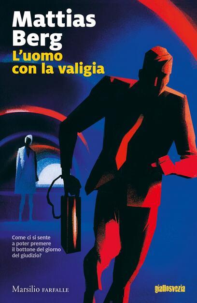 L' uomo con la valigia - Mattias Berg - Libro - Marsilio - Farfalle | IBS
