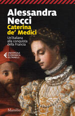Caterina de' Medici. Un'italiana alla conquista della Francia