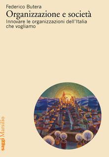 Organizzazione e società. Innovare le organizzazioni dellItalia che vogliamo.pdf