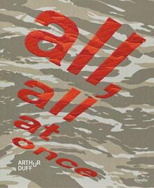 Arthur Duff. All, all at once. Ediz. italiana e inglese.pdf