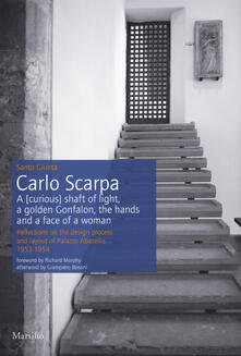 Osteriacasadimare.it Carlo Scarpa. A (curious) shaft of light, a golden Gonfalon, the hands and a face of a women. Reflections on the design process and layout of Palazzo Abatellis 1953-1954. Ediz. a colori Image