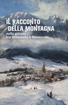 Il racconto della montagna nella pittura tra Ottocento e Novecento. Catalogo della mostra (Conegliano, 6 marzo-5 luglio 2020). Ediz. a colori - copertina