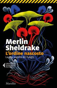 L' ordine nascosto. La vita segreta dei funghi - Merlin Sheldrake,Anita Taroni,Stefano Travagli - ebook