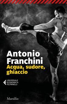 Acqua, sudore, ghiaccio - Antonio Franchini - copertina