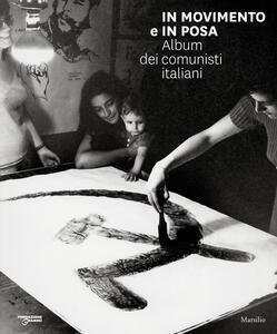 Libro In movimento e in posa. Album dei comunisti italiani. Ediz. illustrata