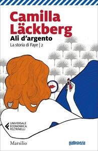 Libro Ali d'argento. La storia di Faye. Vol. 2 Camilla Läckberg
