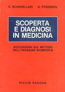 Scoperta e diagnosi in medicina. Discussioni sul metodo dell'indagine biomedica - Cesare Scandellari,Giovanni Federspil - copertina