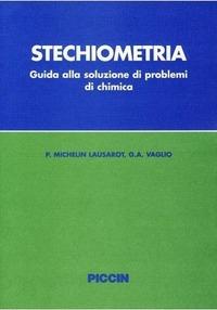 Stechiometria. Guida alla soluzione dei problemi di chimica - Michelin Lausarot Paola Vaglio G. Angelo - wuz.it
