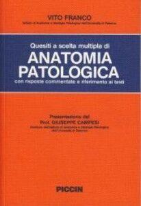 Quesiti a scelta multipla di anatomia patologica con risposte commentate e riferimento ai testi