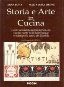Storia e arte in cucina. Cento menu della collezione Simeoni e cento ricette della Belle époque rivisitati per la tavola del duemila