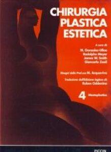 Chirurgia plastica estetica. Vol. 4: Mastoplastica.