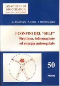 Libro I confini del «Self». Struttura, informazione ed energia autoregolate Lorenzo Bolognani , Nicola Volpi , Francesco Pierosemoli