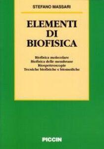 Elementi di biofisica. Biofisica molecolare, biofisica delle membrane, biospettroscopie, tecniche biofisiche e biomediche