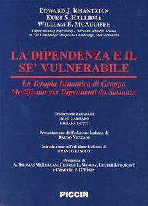 La dipendenza e il sé vulnerabile. Terapia dinamica modificata di gruppo per dipendenti da sostanze - Edward J. Khantzian,Kurt S. Halliday,William E. McAuliffe - copertina