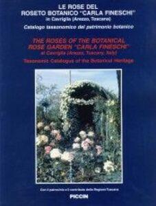 Le rose del roseto botanico. «Carla Fineschi» in Carviglia (Arezzo, Toscana). Catalogo tassonomico del patrimonio botanico. Ediz. italiana e inglese