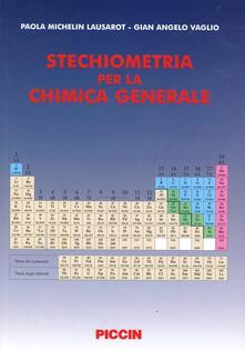 Stechiometria per la chimica generale - Paola Michelin Lausarot,G. Angelo Vaglio - copertina