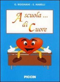 A scuola... di cuore - Bisignani Giovanni Marelli Enrica - wuz.it