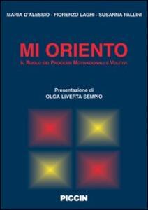 Mi oriento. Il ruolo dei processi motivazionali e volitivi - Maria D'Alessio,Fiorenzo Laghi,Susanna Pallini - copertina